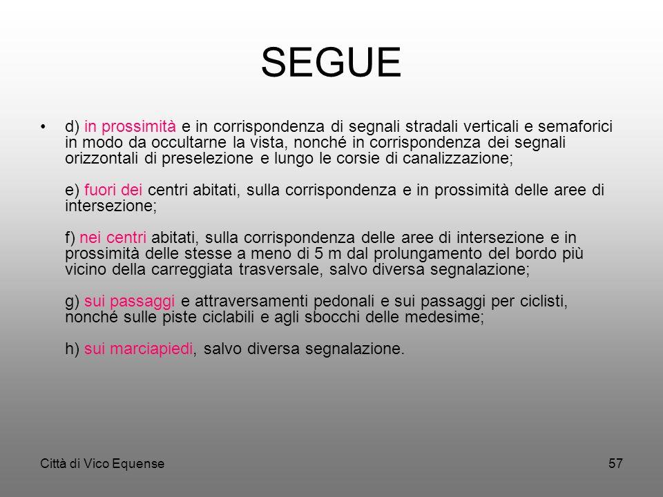Città di Vico Equense56 Art. 158 Divieto di fermata e di sosta dei veicoli La fermata e la sosta sono vietate: a) in corrispondenza o in prossimità de