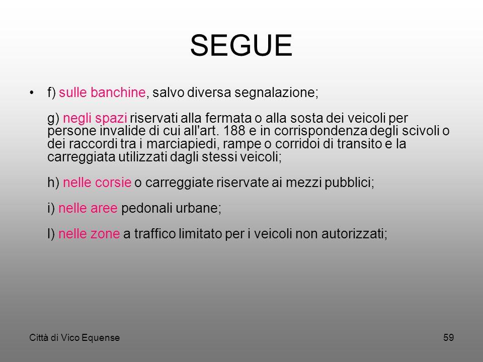 Città di Vico Equense58 SEGUE La sosta di un veicolo è inoltre vietata: a) allo sbocco dei passi carrabili; b) dovunque venga impedito di accedere ad