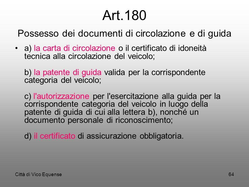 Città di Vico Equense63 Art. 173 Uso di lenti o di determinati apparecchi durante la guida 1. Il titolare di patente di guida, al quale in sede di ril