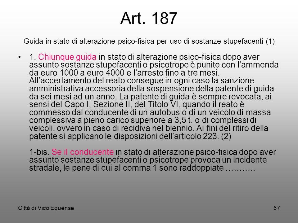 Città di Vico Equense66 Art.186 Guida sotto l'influenza dell'alcool (1)(2) 1. È vietato guidare in stato di ebbrezza in conseguenza dell'uso di bevand