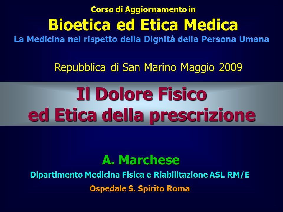 A. Marchese A. Marchese Dipartimento Medicina Fisica e Riabilitazione ASL RM/E Ospedale S. Spirito Roma Corso di Aggiornamento in Bioetica ed Etica Me