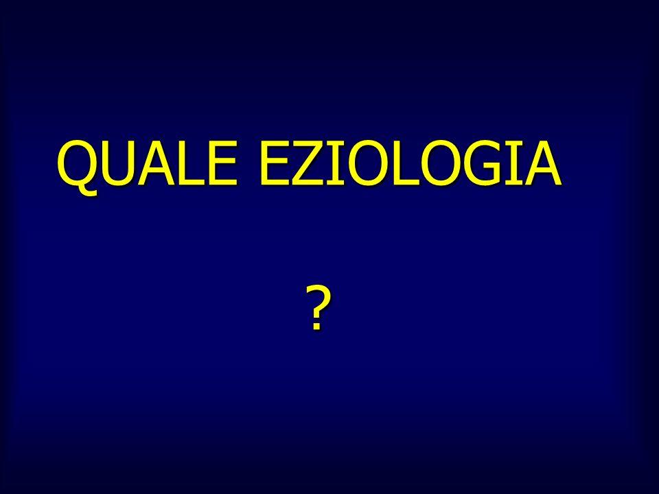 QUALE EZIOLOGIA ?