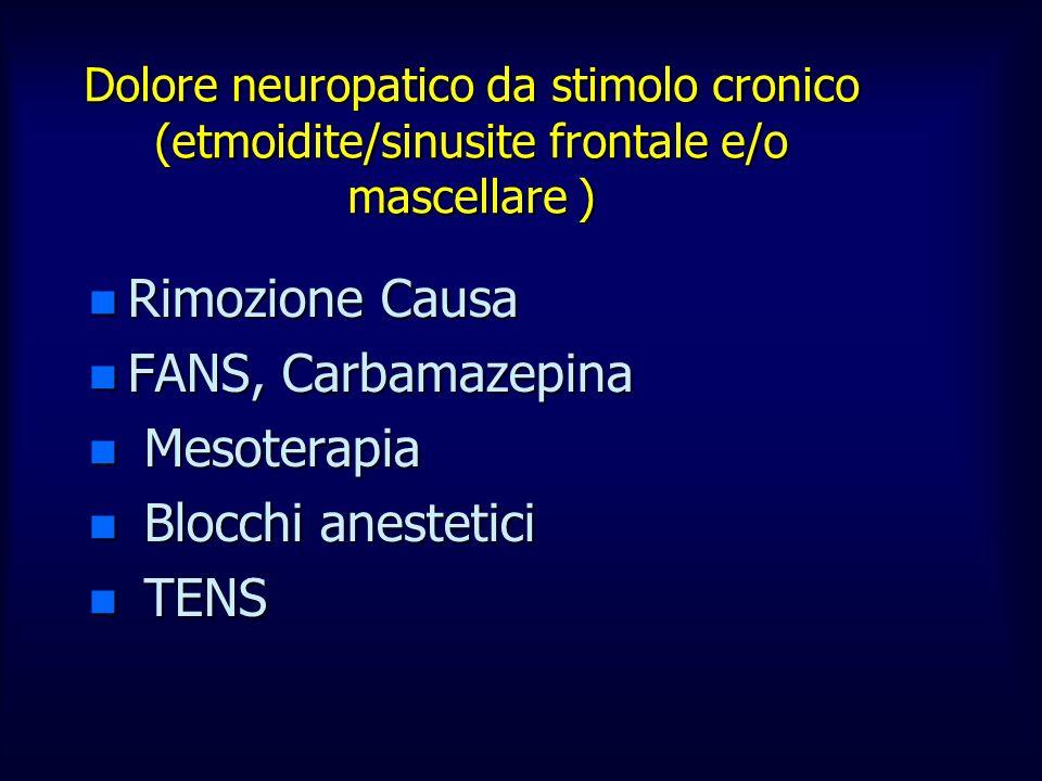 Dolore neuropatico da stimolo cronico (etmoidite/sinusite frontale e/o mascellare ) n Rimozione Causa n FANS, Carbamazepina n Mesoterapia n Blocchi an
