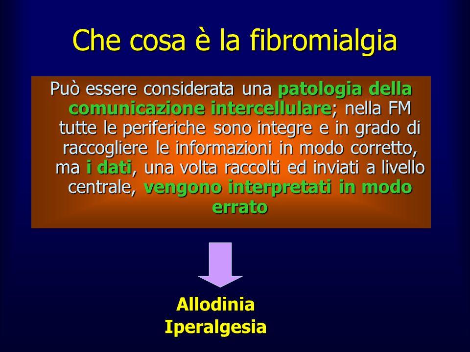 Che cosa è la fibromialgia Può essere considerata una patologia della comunicazione intercellulare; nella FM tutte le periferiche sono integre e in gr