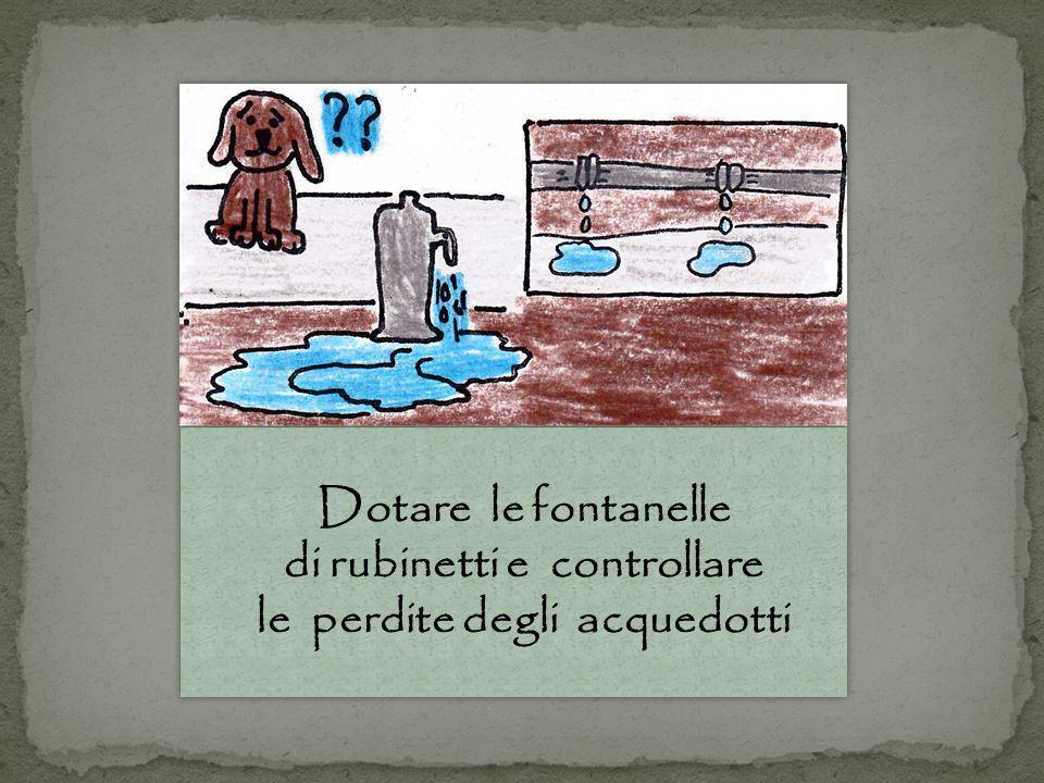Dotare le fontanelle di rubinetti e controllare le perdite degli acquedotti Dotare le fontanelle di rubinetti e controllare le perdite degli acquedotti