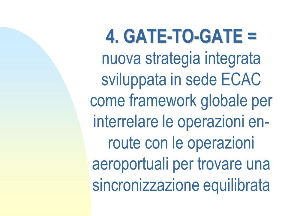 4. GATE-TO-GATE = 4. GATE-TO-GATE = nuova strategia integrata sviluppata in sede ECAC come framework globale per interrelare le operazioni en- route c