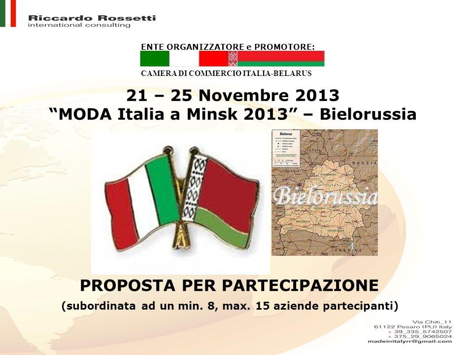 21 – 25 Novembre 2013 MODA Italia a Minsk 2013 – Bielorussia PROPOSTA PER PARTECIPAZIONE (subordinata ad un min. 8, max. 15 aziende partecipanti) CAME