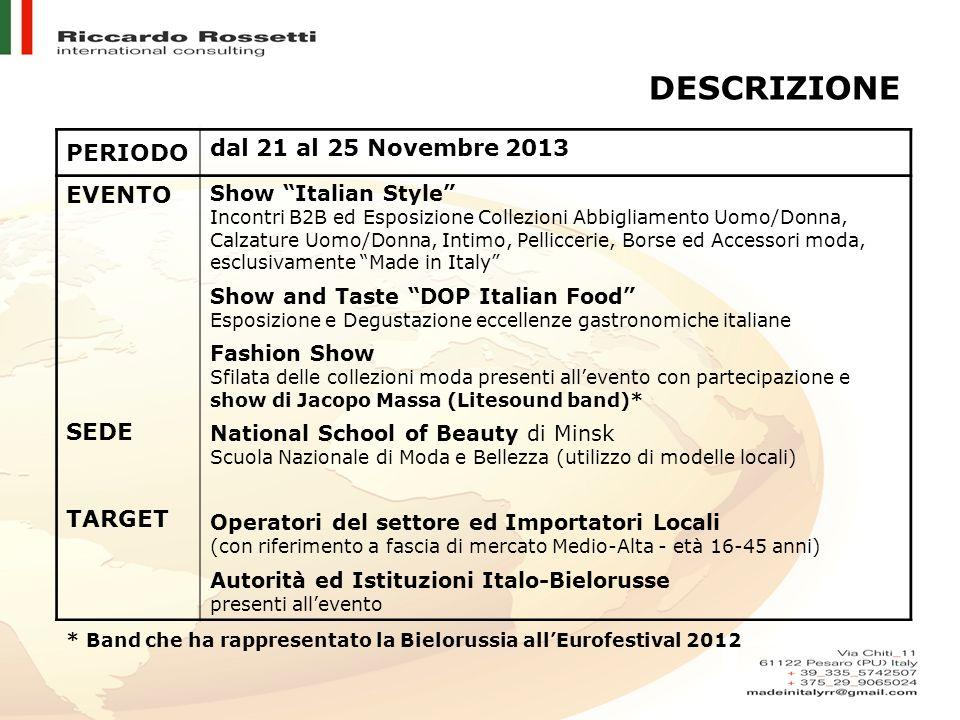 PERIODO dal 21 al 25 Novembre 2013 EVENTO SEDE TARGET Show Italian Style Incontri B2B ed Esposizione Collezioni Abbigliamento Uomo/Donna, Calzature Uo