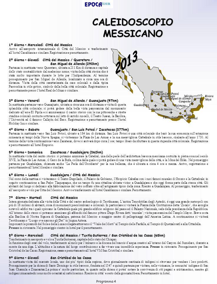 CALEIDOSCOPIO MESSICANO Riviera Maya Ciudad de Mexico Tuxtla Gutierrez San Cristóbal Palenque Mérida Campeche Programma 4 1º Giorno – Mercoledì Città del Messico Arrivo allaeroporto internazionale di Città del Messico e trasferimento allhotel Casablanca o similare.