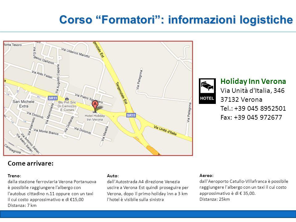 Holiday Inn Verona Via Unità d Italia, 346 37132 Verona Tel.: +39 045 8952501 Fax: +39 045 972677 Aereo: dall Aeroporto Catullo-Villafranca è possibile raggiungere l albergo con un taxi il cui costo approssimativo è di 35,00.