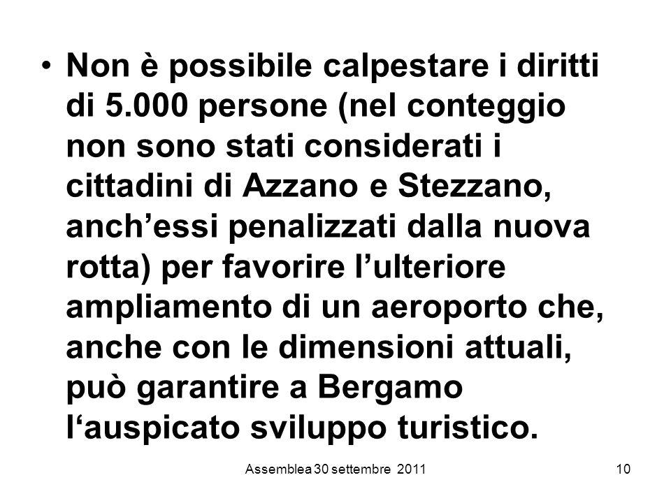 Non è possibile calpestare i diritti di 5.000 persone (nel conteggio non sono stati considerati i cittadini di Azzano e Stezzano, anchessi penalizzati dalla nuova rotta) per favorire lulteriore ampliamento di un aeroporto che, anche con le dimensioni attuali, può garantire a Bergamo lauspicato sviluppo turistico.