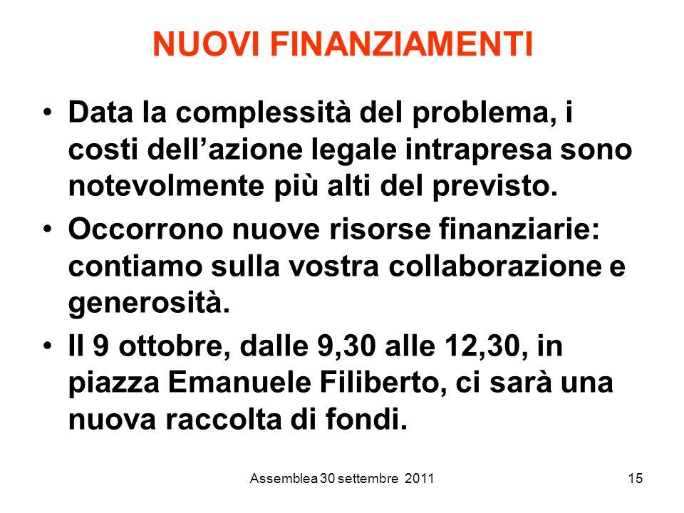 Assemblea 30 settembre 201115 NUOVI FINANZIAMENTI Data la complessità del problema, i costi dellazione legale intrapresa sono notevolmente più alti del previsto.