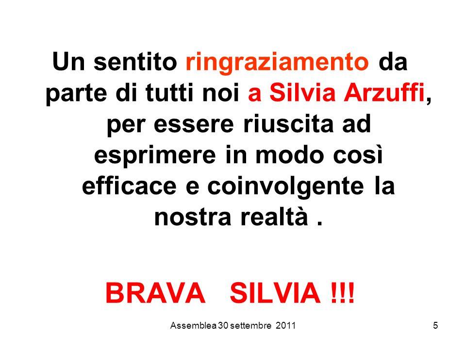 Assemblea 30 settembre 20115 Un sentito ringraziamento da parte di tutti noi a Silvia Arzuffi, per essere riuscita ad esprimere in modo così efficace e coinvolgente la nostra realtà.