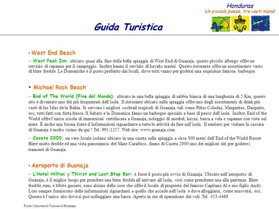 Honduras Un piccolo paese, tre vasti mondi Guida Turistica Fonte: Ministero di Turismo di Honduras West End Beach – West Peak Inn: ubicato quasi alla fine della bella spiaggia di West End di Guanaja, questo piccolo albergo offre un servizio di capanne per il campeggio.