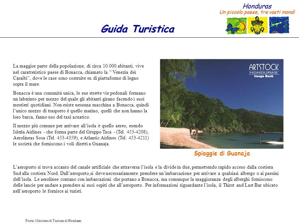Honduras Un piccolo paese, tre vasti mondi Guida Turistica Fonte: Ministero di Turismo di Honduras Gli alberghi che ci sono a Guanaja sono in genere piccolo e abbastanza ritirati luno dallaltro.