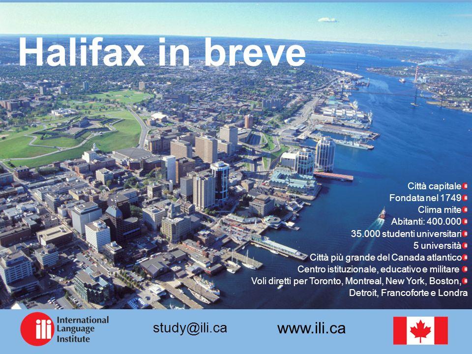 www.ili.ca study@ili.ca Halifax in breve Città capitale Fondata nel 1749 Clima mite Abitanti: 400.000 35.000 studenti universitari 5 università Città