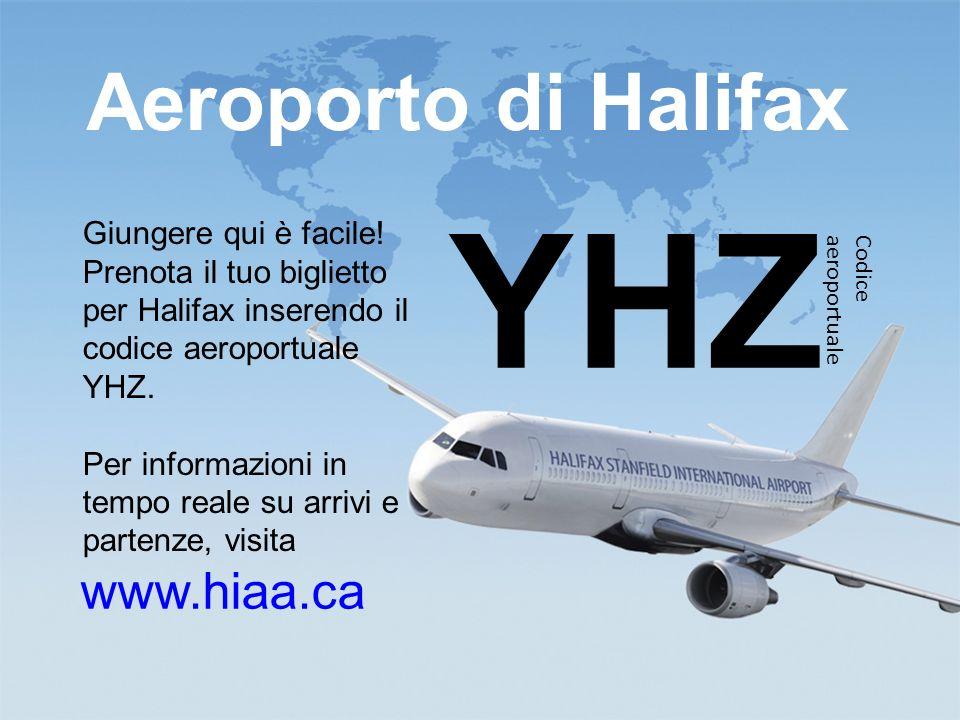 www.ili.ca study@ili.ca Aeroporto di Halifax www.hiaa.ca YHZ Codice aeroportuale Giungere qui è facile! Prenota il tuo biglietto per Halifax inserendo