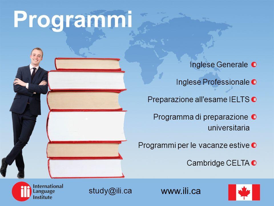 www.ili.ca study@ili.ca Programmi Inglese Generale Inglese Professionale Preparazione all'esame IELTS Programma di preparazione universitaria Programm