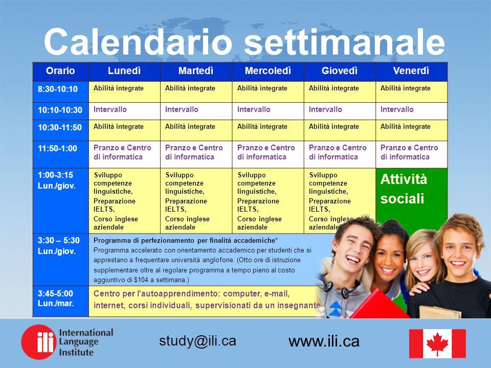 www.ili.ca study@ili.ca Calendario settimanale OrarioLunedìMartedìMercoledìGiovedìVenerdì 8:30-10:10 Abilità integrate 10:10-10:30 Intervallo 10:30-11