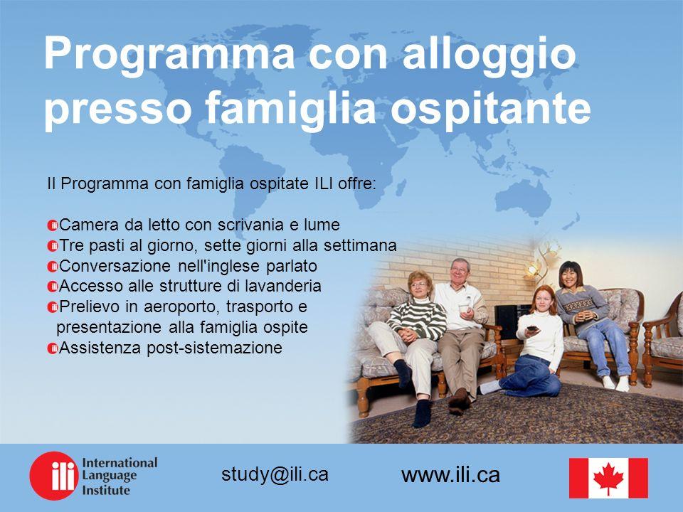 www.ili.ca study@ili.ca Programma con alloggio presso famiglia ospitante Il Programma con famiglia ospitate ILI offre: Camera da letto con scrivania e
