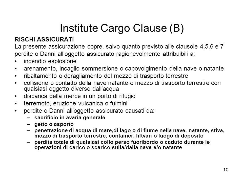 10 Institute Cargo Clause (B) RISCHI ASSICURATI La presente assicurazione copre, salvo quanto previsto alle clausole 4,5,6 e 7 perdite o Danni allogge