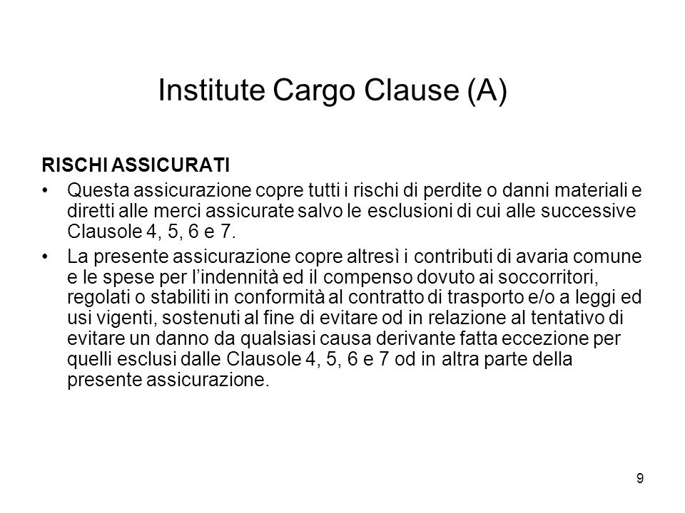 9 Institute Cargo Clause (A) RISCHI ASSICURATI Questa assicurazione copre tutti i rischi di perdite o danni materiali e diretti alle merci assicurate