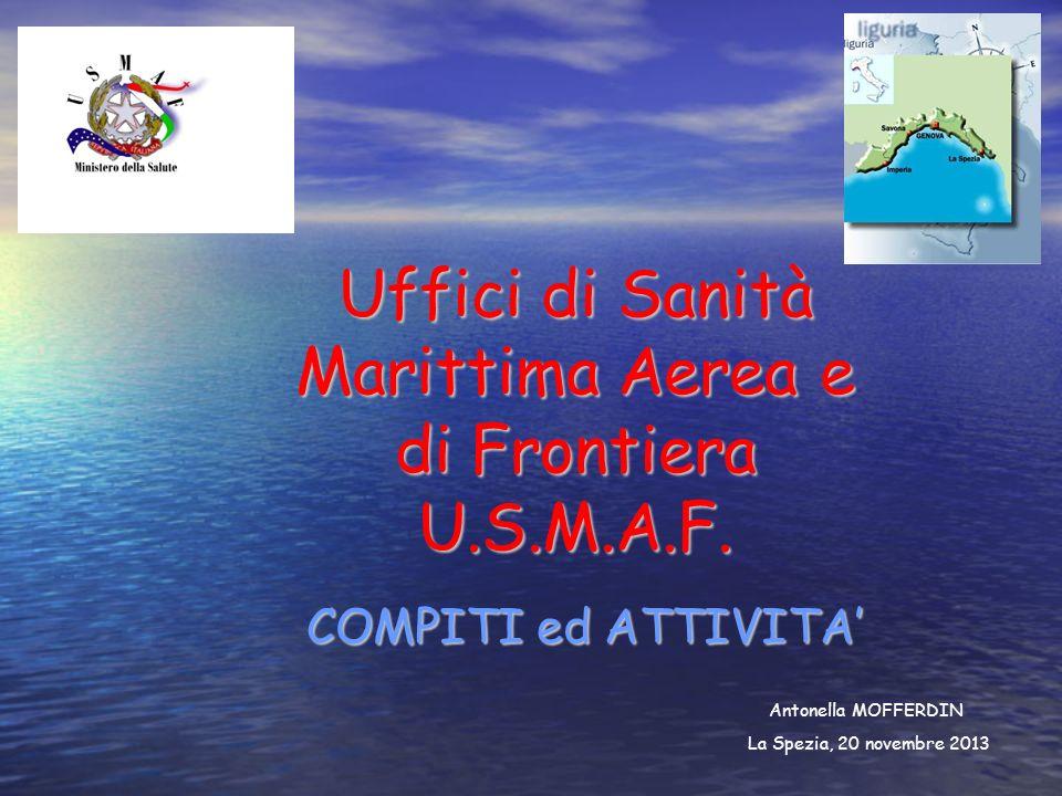 Uffici di Sanità Marittima Aerea e di Frontiera U.S.M.A.F. COMPITI ed ATTIVITA Antonella MOFFERDIN La Spezia, 20 novembre 2013