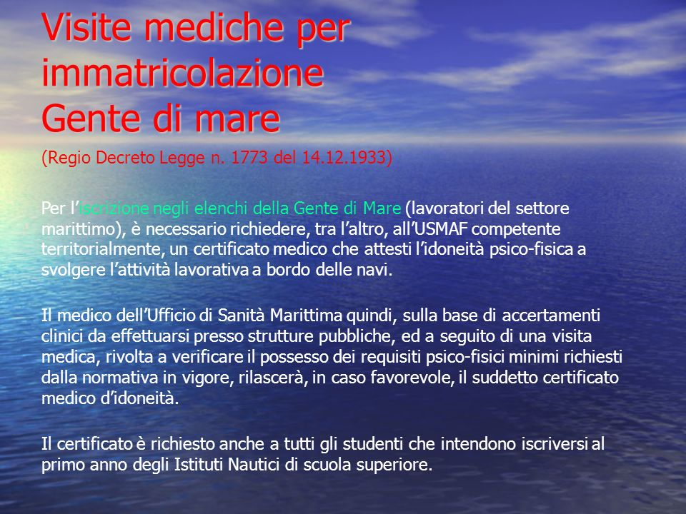 Visite mediche per immatricolazione Gente di mare (Regio Decreto Legge n. 1773 del 14.12.1933) Per liscrizione negli elenchi della Gente di Mare (lavo