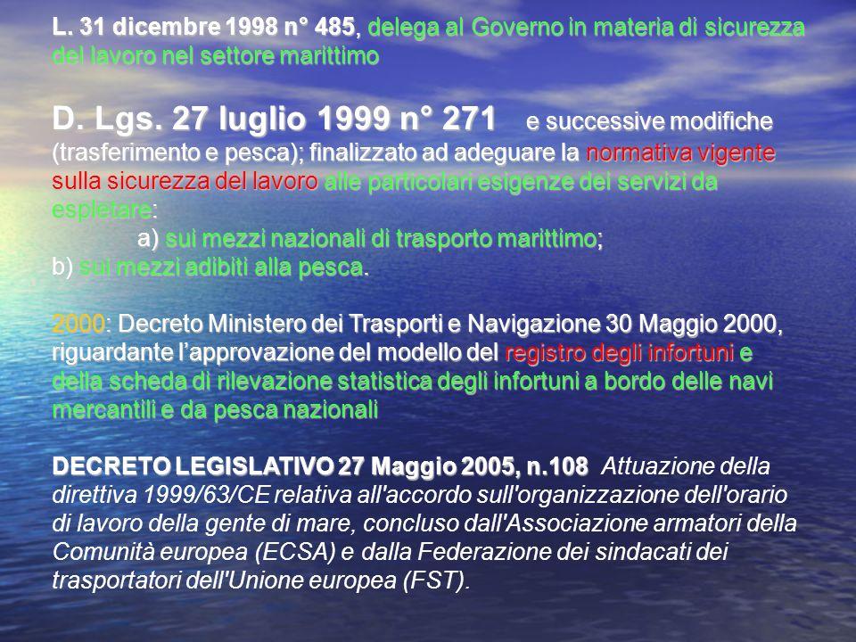 L. 31 dicembre 1998 n° 485, delega al Governo in materia di sicurezza del lavoro nel settore marittimo D. Lgs. 27 luglio 1999 n° 271 e successive modi
