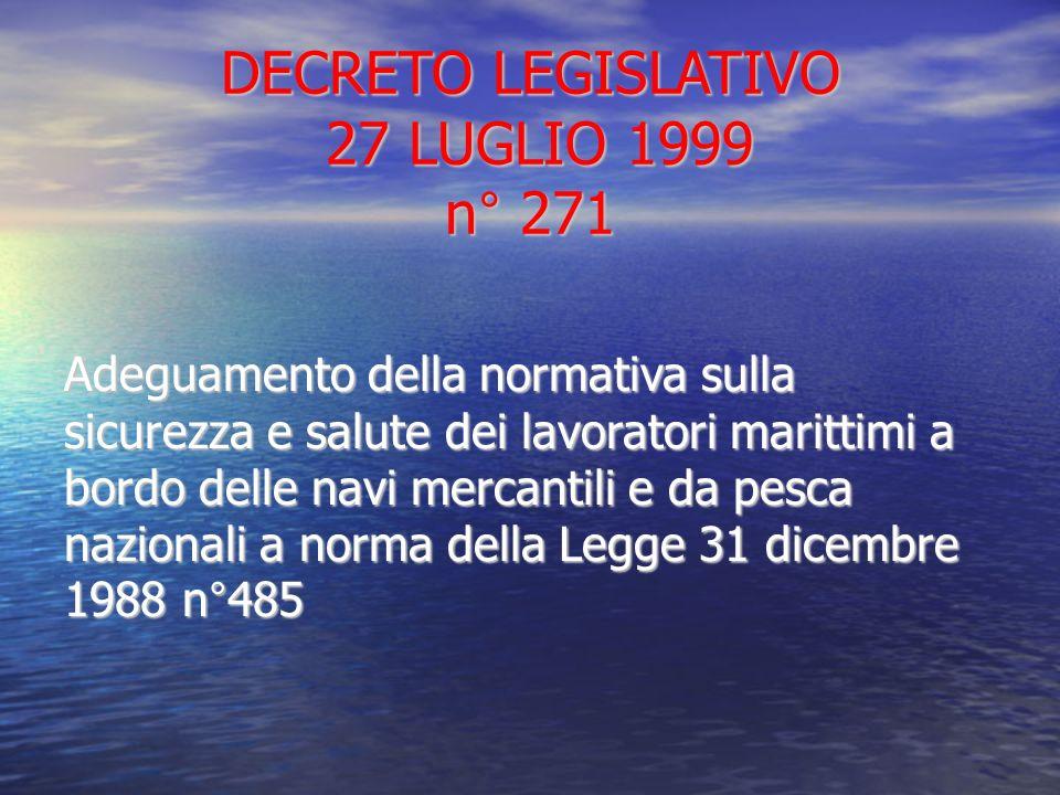 DECRETO LEGISLATIVO 27 LUGLIO 1999 n° 271 Adeguamento della normativa sulla sicurezza e salute dei lavoratori marittimi a bordo delle navi mercantili
