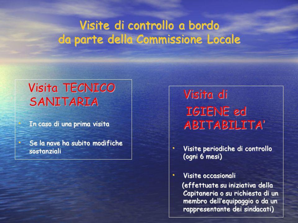Visite di controllo a bordo da parte della Commissione Locale Visita TECNICO SANITARIA Visita TECNICO SANITARIA In caso di una prima visita In caso di