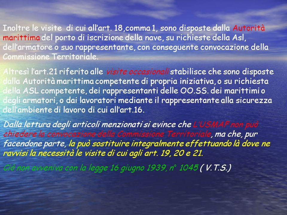 Inoltre le visite di cui allart. 18,comma 1, sono disposte dalla Autorità marittima del porto di iscrizione della nave, su richieste della Asl, dellar