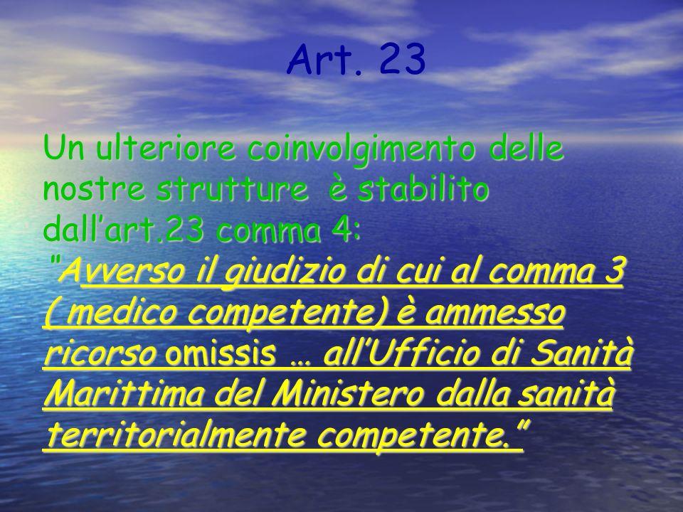 Un ulteriore coinvolgimento delle nostre strutture è stabilito dallart.23 comma 4:Avverso il giudizio di cui al comma 3 ( medico competente) è ammesso