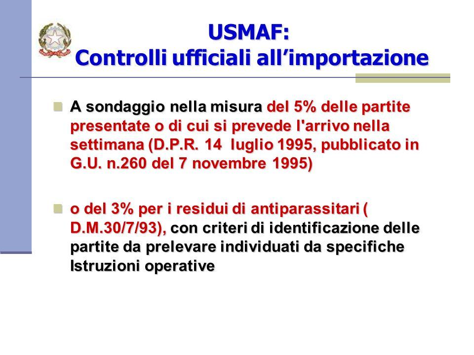 USMAF: Controlli ufficiali allimportazione A sondaggio nella misura del 5% delle partite presentate o di cui si prevede l arrivo nella settimana (D.P.R.