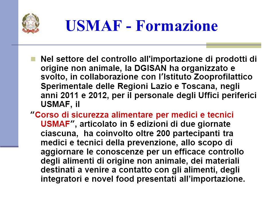 USMAF - Formazione Nel settore del controllo all importazione di prodotti di origine non animale, la DGISAN ha organizzato e svolto, in collaborazione con lIstituto Zooprofilattico Sperimentale delle Regioni Lazio e Toscana, negli anni 2011 e 2012, per il personale degli Uffici periferici USMAF, il Corso di sicurezza alimentare per medici e tecnici USMAF, articolato in 5 edizioni di due giornate ciascuna, ha coinvolto oltre 200 partecipanti tra medici e tecnici della prevenzione, allo scopo di aggiornare le conoscenze per un efficace controllo degli alimenti di origine non animale, dei materiali destinati a venire a contatto con gli alimenti, degli integratori e novel food presentati allimportazione.