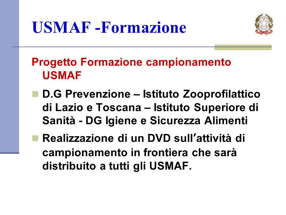 USMAF -Formazione Progetto Formazione campionamento USMAF D.G Prevenzione – Istituto Zooprofilattico di Lazio e Toscana – Istituto Superiore di Sanità - DG Igiene e Sicurezza Alimenti Realizzazione di un DVD sullattività di campionamento in frontiera che sarà distribuito a tutti gli USMAF.