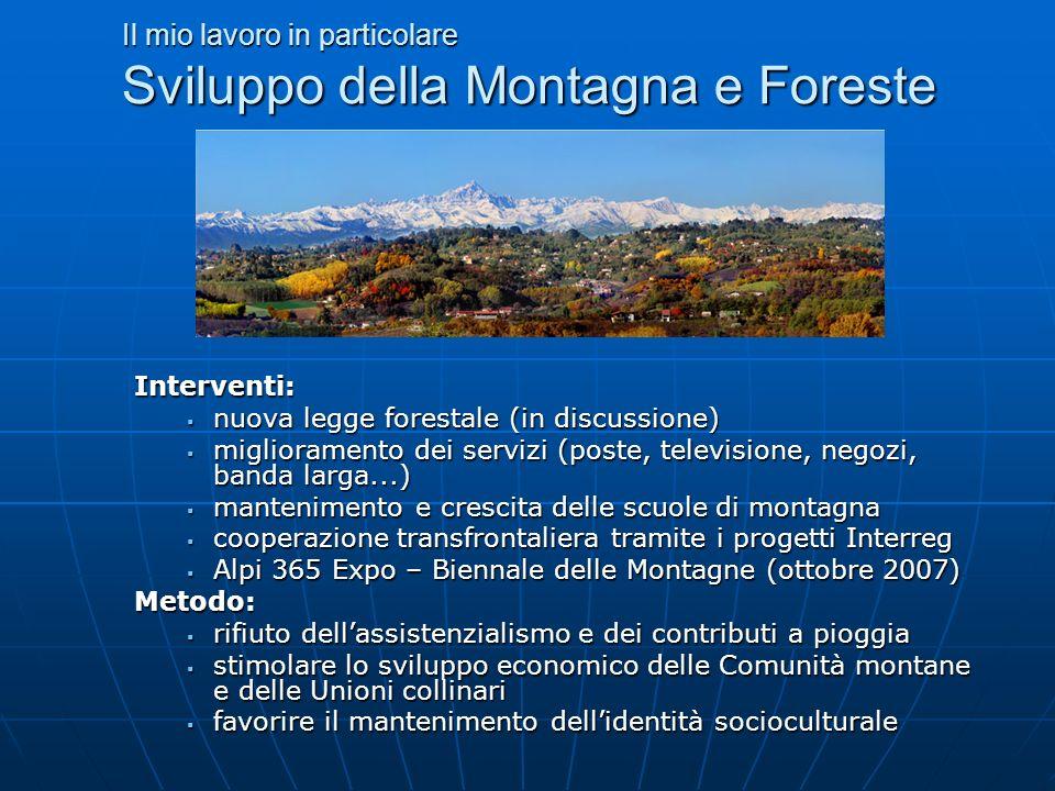 Il mio lavoro in particolare Sviluppo della Montagna e Foreste Interventi: nuova legge forestale (in discussione) nuova legge forestale (in discussion