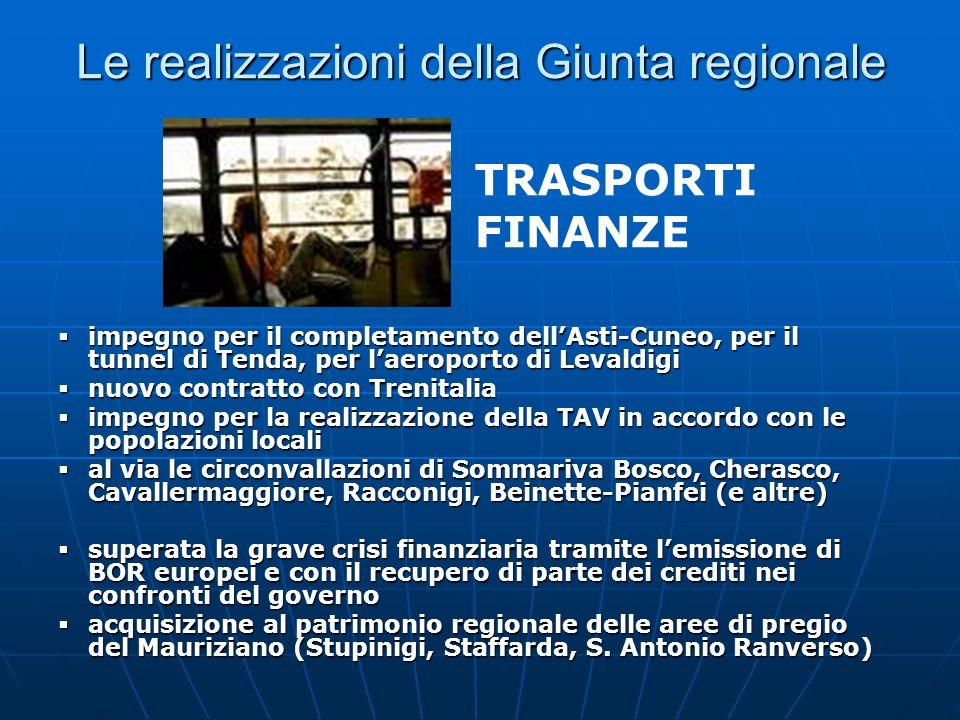 Le realizzazioni della Giunta regionale impegno per il completamento dellAsti-Cuneo, per il tunnel di Tenda, per laeroporto di Levaldigi impegno per i