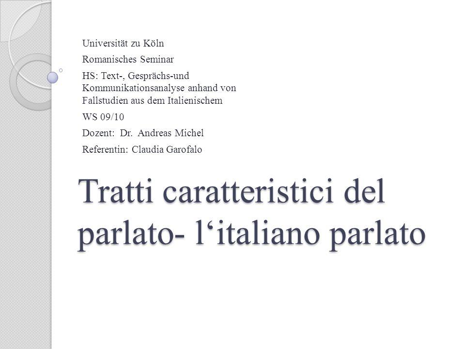 Tratti caratteristici del parlato- litaliano parlato Universität zu Köln Romanisches Seminar HS: Text-, Gesprächs-und Kommunikationsanalyse anhand von