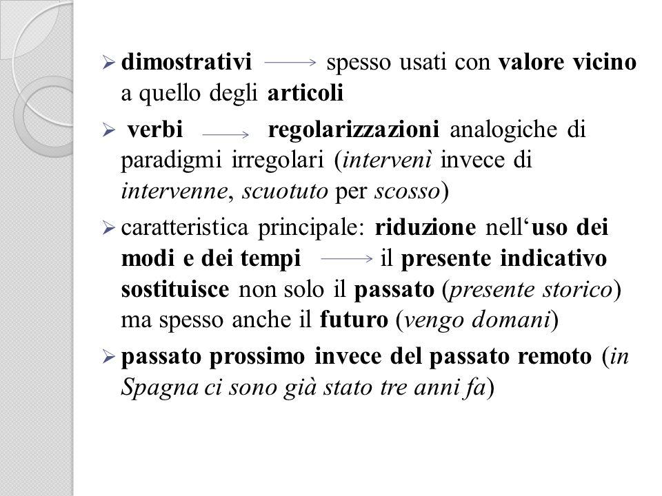 dimostrativi spesso usati con valore vicino a quello degli articoli verbi regolarizzazioni analogiche di paradigmi irregolari (intervenì invece di int