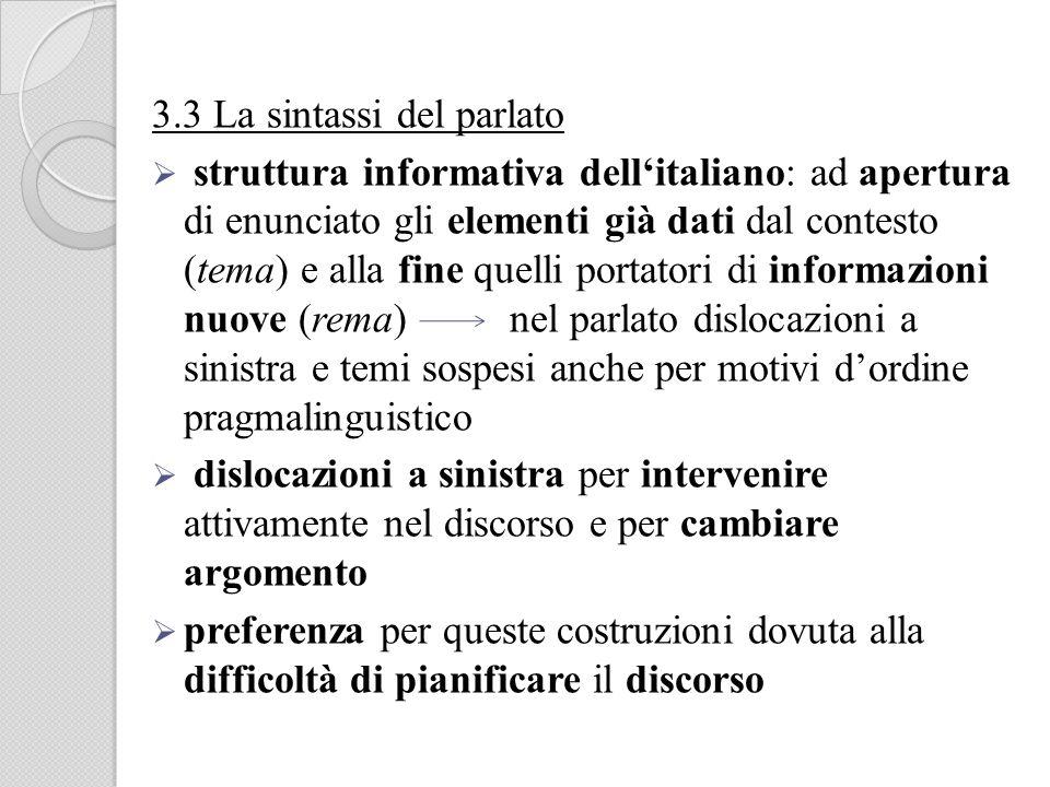 3.3 La sintassi del parlato struttura informativa dellitaliano: ad apertura di enunciato gli elementi già dati dal contesto (tema) e alla fine quelli