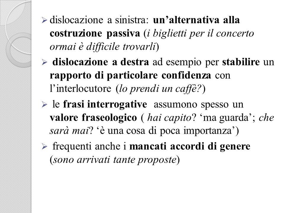 dislocazione a sinistra: unalternativa alla costruzione passiva (i biglietti per il concerto ormai è difficile trovarli) dislocazione a destra ad esem