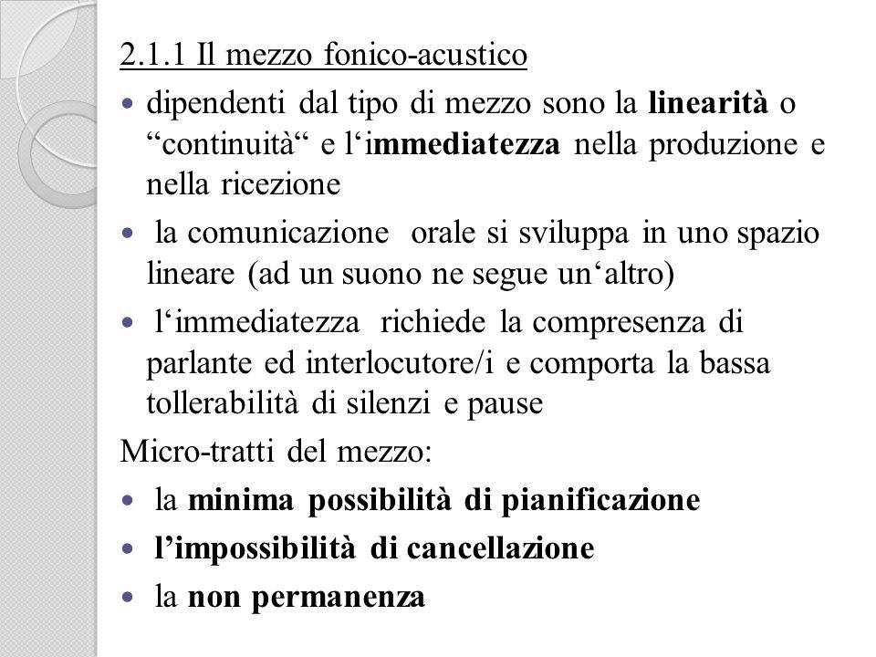 2.1.1 Il mezzo fonico-acustico dipendenti dal tipo di mezzo sono la linearità o continuità e limmediatezza nella produzione e nella ricezione la comun
