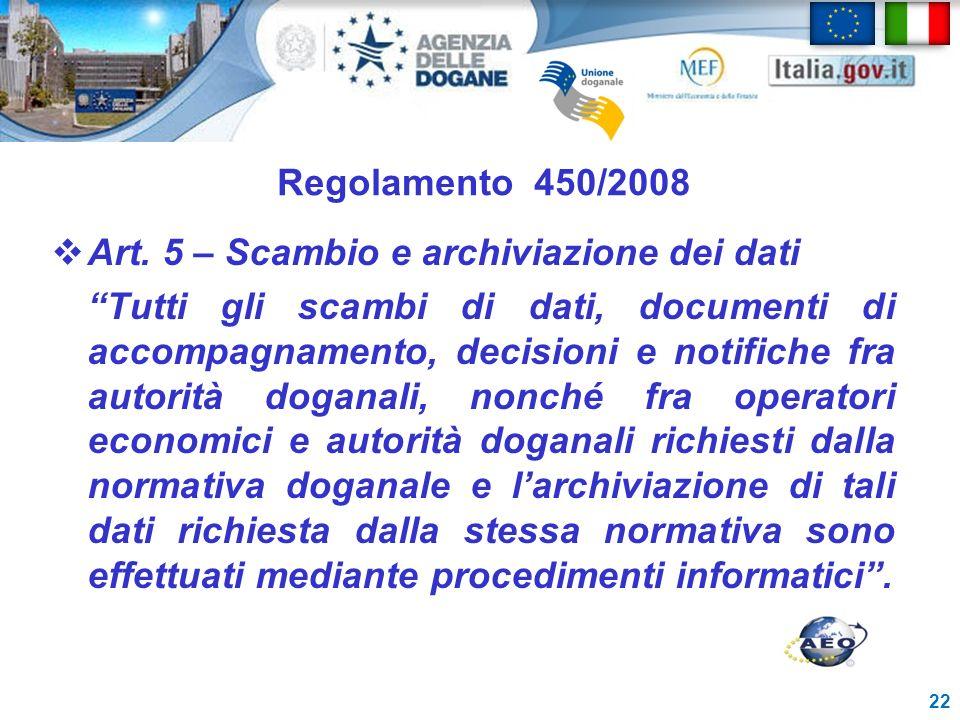 Regolamento 450/2008 Art. 5 – Scambio e archiviazione dei dati Tutti gli scambi di dati, documenti di accompagnamento, decisioni e notifiche fra autor