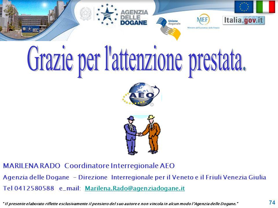 74 MARILENA RADO Coordinatore Interregionale AEO Agenzia delle Dogane - Direzione Interregionale per il Veneto e il Friuli Venezia Giulia Tel 04125805