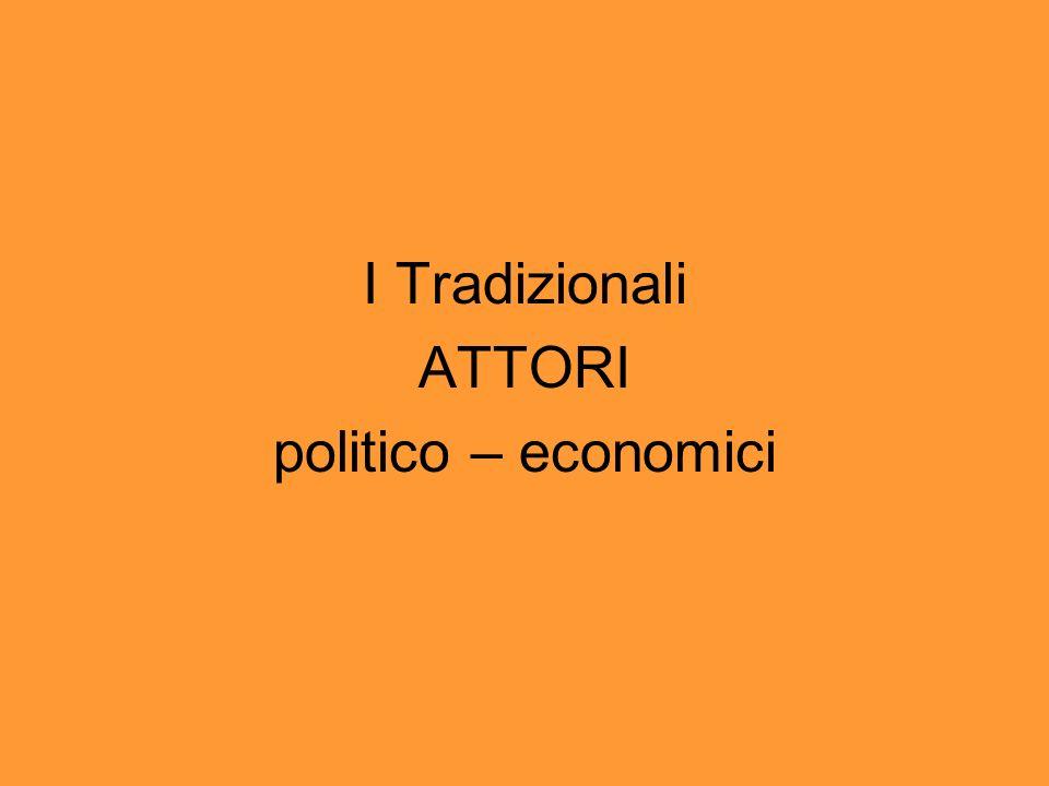 I Tradizionali ATTORI politico – economici
