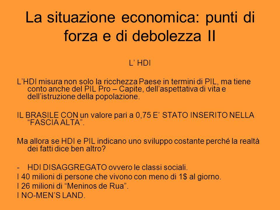 La situazione economica: punti di forza e di debolezza II L HDI LHDI misura non solo la ricchezza Paese in termini di PIL, ma tiene conto anche del PIL Pro – Capite, dellaspettativa di vita e dellistruzione della popolazione.