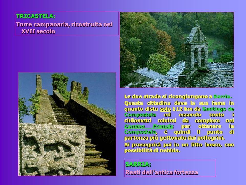 TRICASTELA: Torre campanaria, ricostruita nel XVII secolo Le due strade si ricongiungono a Sarria. Questa cittadina deve la sua fama in quanto dista s