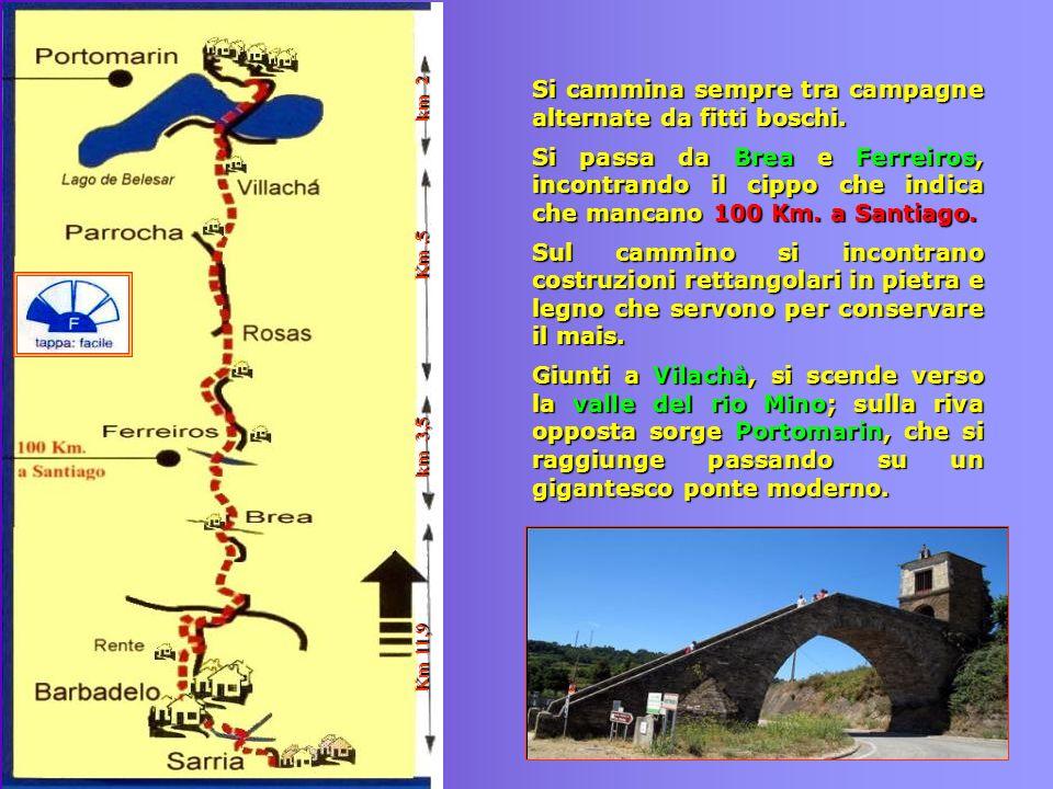 Si cammina sempre tra campagne alternate da fitti boschi. Si passa da Brea e Ferreiros, incontrando il cippo che indica che mancano 100 Km. a Santiago