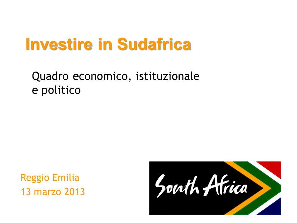 Investire in Sudafrica Reggio Emilia 13 marzo 2013 Quadro economico, istituzionale e politico